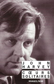 John Harvey : Cœurs solitaires (Rivages noir)