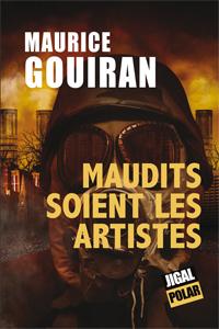 Maudits soient les artistes de Maurice Gouiran